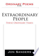 Ordinary Poems for Extraordinary People in These Ordinary Times
