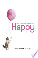 Happy  : How To Have a Beautiful Life Now