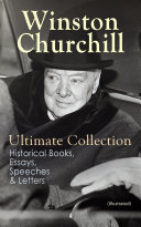 WINSTON CHURCHILL Ultimate Collection: Historical Books, Essays, Speeches & Letters (Illustrated)