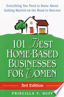 101 Best Home-Based Businesses for Women, 3rd Edition  : Everything You Need to Know About Getting Started on the Road to Success