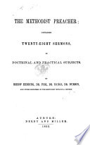 The Methodist Preacher  Containing  Twenty eight Sermons on Doctrinal and Practical Subjects  By Bishop Hedding  Dr  Fisk  Dr  Bangs  Dr  Durbin  and Other Ministers of the Methodist Episcopal Church   Edited by D  H