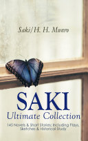 SAKI - Ultimate Collection: 145 Novels & Short Stories; Including Plays, Sketches & Historical Study