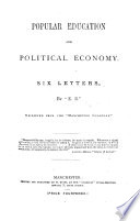 Popular education and political economy  Six letters  by    E B      i e  Edward Brotherton   Reprinted from the    Manchester Guardian    Book PDF