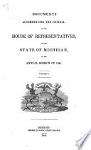 Documents Accompanying The Journal Of The House Of Representatives Of The State Of Michigan At The Annual Session Of