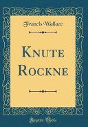 Knute Rockne  Classic Reprint