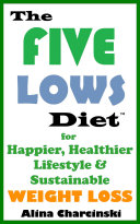 The Five Lows Diet for Happier  Healthier Lifestyle and Sustainable Weight Loss