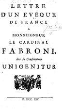 Lettre d'un évêque de France à Monseigneur le Cardinal Fabroni sur la Constitution Unigenitus. [Signed: Charles Evêque de **, i.e. C. J. Colbert de Croissy, Bishop of Montpellier?]