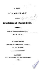 A Brief Commentary On The Revelation Of Saint John From The German Of The Celebrated Herder To Which Is Prefixed A Short Biographical Account Of The Author With The Text