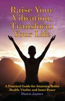 Raise Your Vibration  Transform Your Life