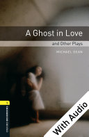 A Ghost in Love and Other Plays   With Audio Level 1 Oxford Bookworms Library