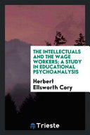 The Intellectuals and the Wage Workers; a Study in Educational Psychoanalysis