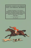 Sporting Society or Sporting Chat and Sporting Memories - Stories Humorous and Curious; Wrinkles of the Field and the Race-Course; Anecdotes of the Stable and the Kennel; with Numerous Practical Notes on Shooting and Fishing -