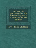 Across the Continent by the Lincoln Highway   Primary Source Edition