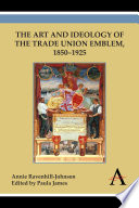 The Art and Ideology of the Trade Union Emblem  18501925