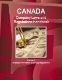 Canada Company Laws and Regulations Handbook Volume 1 Strategic Information and Basic Regulations