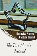 The Five Minute Journal  Illustrated Praise and Gratitude Journal