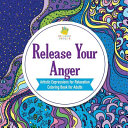 Release Your Anger   Artistic Expressions for Relaxation   Coloring Book for Adults Book