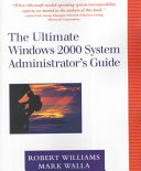 The Ultimate Windows 2000 System Administrator s Guide