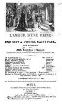 L'Amour d'une Reine; ou, une Nuit à l'Hôtel Saint-Paul, drame en trois actes [and in prose], par MM. Saint-Yves et Provost Raymond