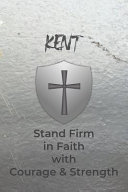 Kent Stand Firm in Faith with Courage & Strength