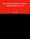 Great Achievements by African American Women vol II