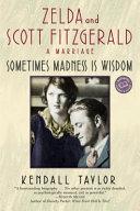 Sometimes Madness is Wisdom: Zelda and Scott Fitzgerald : a ...