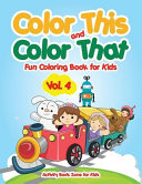 Color This and Color That - Fun Coloring Book for Kids
