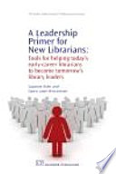 A Leadership Primer For New Librarians Book PDF