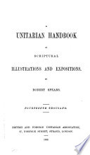 The Unitarian Handbook of Scriptural Illustrations & Expositions [by R. Spears]. By R. Spears