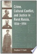 Crime Cultural Conflict And Justice In Rural Russia 1856 1914
