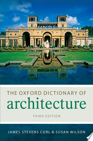 Read Online The Oxford Dictionary of Architecture Full Book