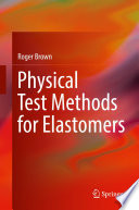 Physical Test Methods for Elastomers Book