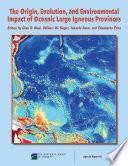 Origin  Evolution  Environmental Impact of Oceanic LIPs