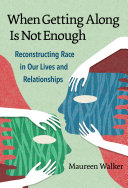 When getting along is not enough: reconstructing race in our lives and relationships