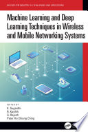 Machine Learning and Deep Learning Techniques in Wireless and Mobile Networking Systems Book