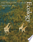 """The Princeton Guide to Ecology"" by Simon A. Levin, Stephen R. Carpenter, H. Charles J. Godfray, Ann P. Kinzig, Michel Loreau, Jonathan B. Losos, Brian Walker, David S. Wilcove"
