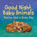 Good Night  Baby Animals You ve Had a Busy Day