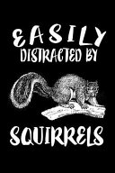 Easily Distracted By Squirrels