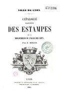 Ville de Lyon. Catalogue raisonné des estampes de la Bibliothèque du Palais des Arts