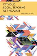 Catholic Social Teaching As Theology Book PDF
