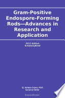 Gram-Positive Endospore-Forming Rods—Advances in Research and Application: 2013 Edition