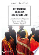 International Migration And Refugee Law Does Germany S Migration Policy Toward Syrian Refugees Comply