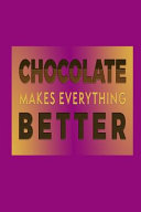 Chocolate Makes Everything Better