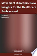 Movement Disorders  New Insights for the Healthcare Professional  2012 Edition