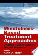 """Mindfulness-Based Treatment Approaches: Clinician's Guide to Evidence Base and Applications"" by Ruth A. Baer"