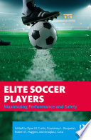 """Elite Soccer Players: Maximizing Performance and Safety"" by Ryan Curtis, Courteney Benjamin, Robert Huggins, Douglas J. Casa"