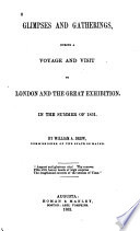Glimpses and Gatherings During a Voyage and Visit to London and the Great Exhibition in the Summer of 1851