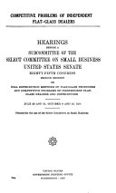 Competiteve Problems of Independant Flat-glass Dealers, Hearings Before a Subcommittee of ... , 85-2 on Dual Distribution Methods ... , July 30 and 31, October 9 and 10, 1958