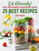 Full Color Eat Deliciously  Easy and Healthy Vegetarian Meals