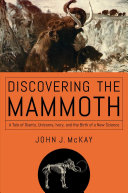 link to Discovering the mammoth : a tale of giants, unicorns, ivory, and the birth of a new science in the TCC library catalog